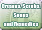 Creams, soaps, scrubs and remedies